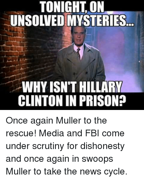Fbi, Hillary Clinton, and News: TONIGHT, ON  UNSOLVED MYSTERIES  WHY ISN'T HILLARY  CLINTON IN PRISON?