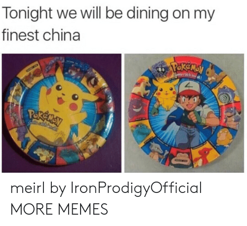 Dank, Memes, and Target: Tonight we will be dining on my  finest china  ekensy  Paotta calch emall  Pokeney meirl by IronProdigyOfficial MORE MEMES