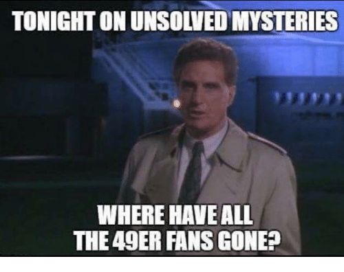 Nfl, Unsolved Mysteries, and Gone: TONIGHTON UNSOLVED MYSTERIES  WHERE HAVE ALL  THE49ER FANS GONE?