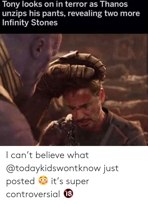 Memes, Infinity, and Controversial: Tony looks on in terror as Thanos  unzips his pants, revealing two more  Infinity Stones I can't believe what @todaykidswontknow just posted 😳 it's super controversial 🔞