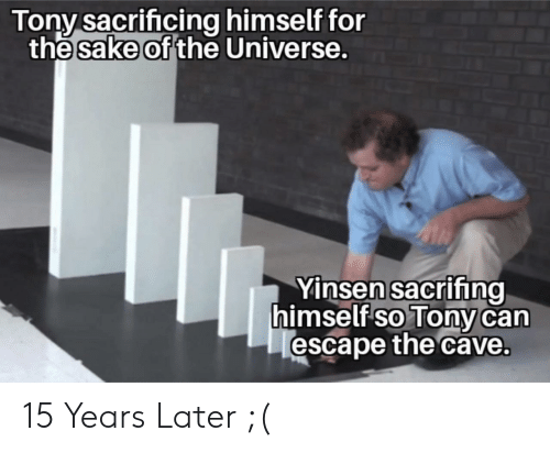 the cave: Tony sacrifcing himself for  sake of  the  the Universe,  Yinsen sacrifna  himselfso Tony can  escape the cave. 15 Years Later ;(