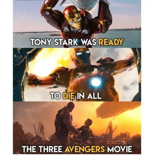 Memes, Avengers, and Movie: TONY STARK WAS  READY  TO DIE IN ALL  THE THREE AVENGERS MOVIE