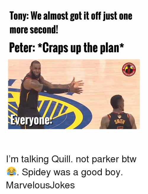 craps: Tony: We almost got it off just one  more second!  Peter: *Craps up the plan*  nil  ERTAIN  veryoríe:  SMITH I'm talking Quill. not parker btw 😂. Spidey was a good boy. MarvelousJokes