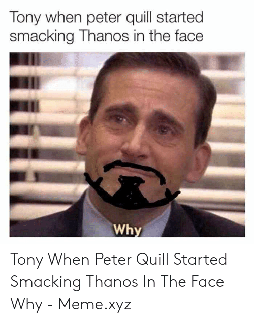 Tony Meme: Tony when peter quill started  smacking Thanos in the face  Why Tony When Peter Quill Started Smacking Thanos In The Face Why - Meme.xyz