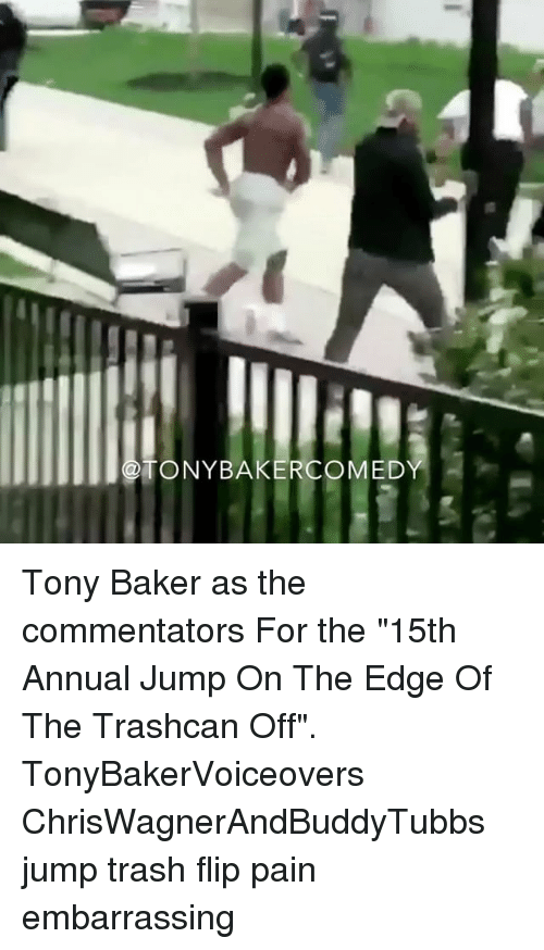"""Bakerate: TONYBAKERCOMED Tony Baker as the commentators For the """"15th Annual Jump On The Edge Of The Trashcan Off"""". TonyBakerVoiceovers ChrisWagnerAndBuddyTubbs jump trash flip pain embarrassing"""