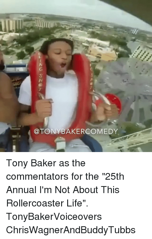 """Bakerate: @TONYBAKERCOMEDY Tony Baker as the commentators for the """"25th Annual I'm Not About This Rollercoaster Life"""". TonyBakerVoiceovers ChrisWagnerAndBuddyTubbs"""