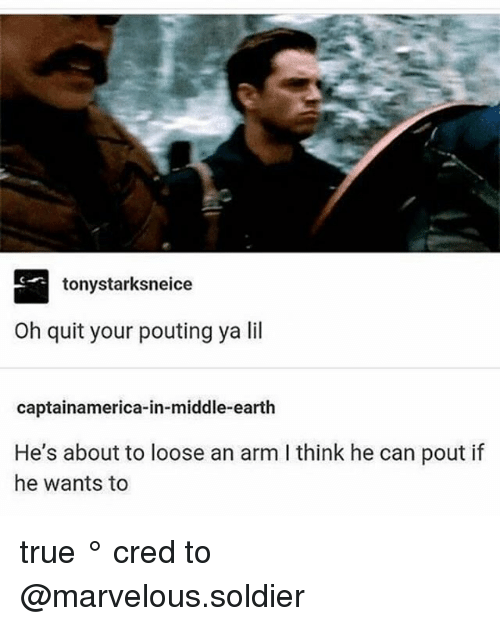 middle earth: tonystarksneice  Oh quit your pouting ya lil  captainamerica-in-middle-earth  He's about to loose an arm I think he can pout if  he wants to true ° 《cred to @marvelous.soldier 》