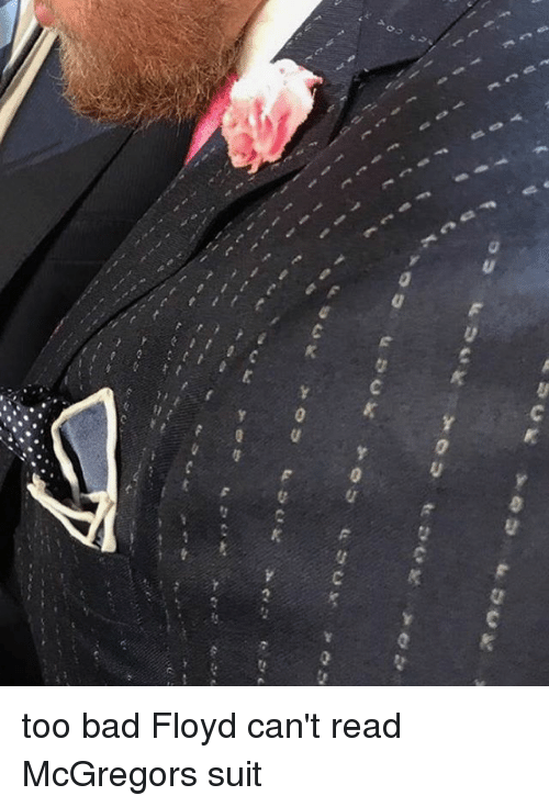 Too Badly: too bad Floyd can't read McGregors suit