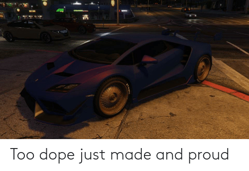 dope: Too dope just made and proud