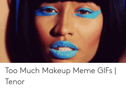 Best Memes About Too Much Makeup Meme
