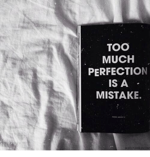 Too Much, Perfection, and Too: TOO  MUCH  PERFECTION  IS A  MISTAKE.  HIN ABOUT  BLED TUMBLRCoM