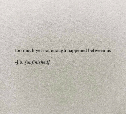 Too Much, Enough, and Happened: too much yet not enough happened between us  -j.b. [unfinished]