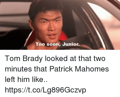 Nba, Soon..., and Tom Brady: Too soon, unior. Tom Brady looked at that two minutes that Patrick Mahomes left him like.. https://t.co/Lg896Gczvp