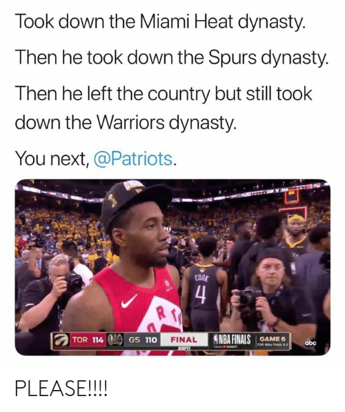 the warriors: Took down the Miami Heat dynasty.  Then he took down the Spurs dynasty.  Then he left the country but still took  down the Warriors dynasty.  You next, @Patriots.  COOS  4  NBA FINALS  TOR 114  FINAL  GAME 6  GS 110  obc  TOR Wins Fas 4-2 PLEASE!!!!