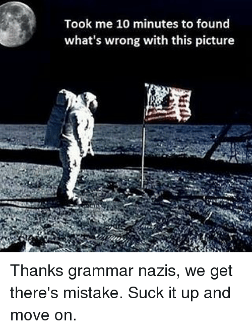 grammar nazi: Took me 10 minutes to found  what's wrong with this picture Thanks grammar nazis, we get there's mistake. Suck it up and move on.