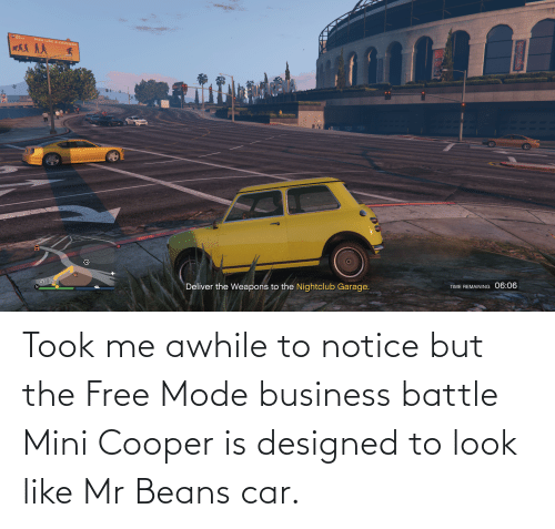 beans: Took me awhile to notice but the Free Mode business battle Mini Cooper is designed to look like Mr Beans car.