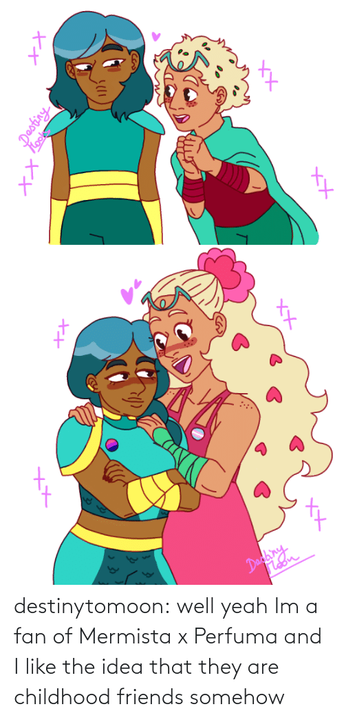 Somehow: Took  XX   XX  Dadainy  Moon destinytomoon:    well yeah Im a fan of Mermista x Perfuma and I like the idea that they are childhood friends somehow