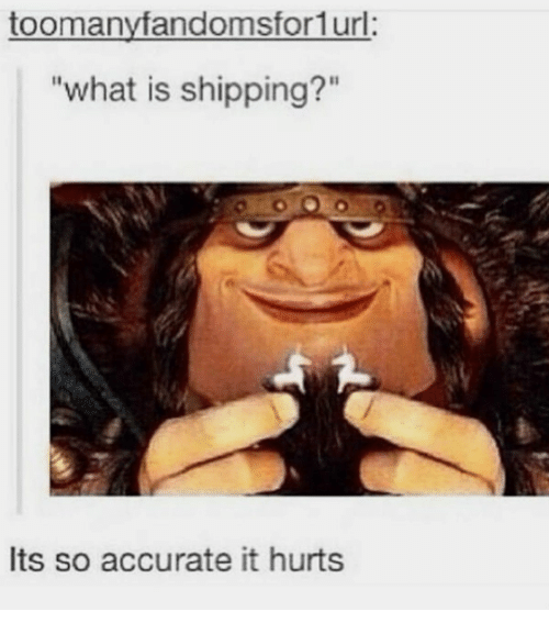"""What Is, What, and Hurts: toomanyfandomsfor1url:  """"what is shipping?""""  Its so accurate it hurts"""