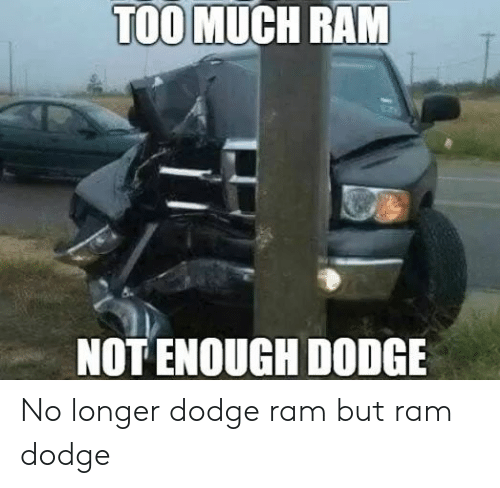 Dodge, Dodge Ram, and Ram: TOOMUCH RAM  NOT ENOUGH DODGE No longer dodge ram but ram dodge