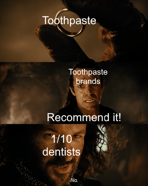 No, Toothpaste, and 1 10: Toothpaste  Toothpaste  brands  Recommend it!  1/10  dentists  No.