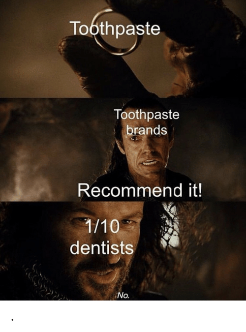 No, Toothpaste, and 1 10: Toothpaste  Toothpaste  brands  Recommend it!  1/10  dentists  No. .