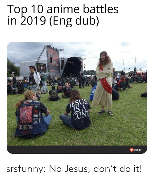 Top 10 Anime: Top 10 anime battles  in 2019 (Eng dub)  TESUS  IS A  CUNI  O reddit srsfunny:  No Jesus, don't do it!