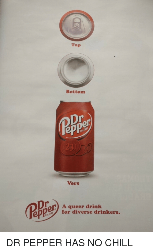 No chill: Top  Bottom  ep  Vers  A queer drink  for diverse drinkers.  ep DR PEPPER HAS NO CHILL