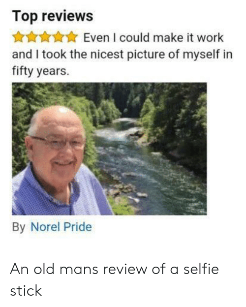 selfie: Top reviews  Even I could make it work  and I took the nicest picture of myself in  fifty years.  By Norel Pride An old mans review of a selfie stick