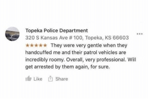 Anaconda, Police, and Kansas: Topeka Police Department  320 S Kansas Ave # 100, Topeka, KS 66603  They were very gentle when they  handcuffed me and their patrol vehicles are  incredibly roomy. Overall, very professional. Will  get arrested by them again, for sure.  ' Like  Share
