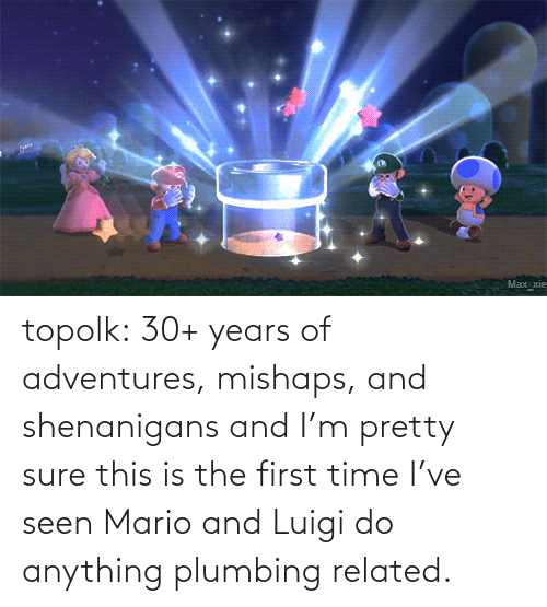 first: topolk:  30+ years of adventures, mishaps, and shenanigans and I'm pretty sure this is the first time I've seen Mario and Luigi do anything plumbing related.