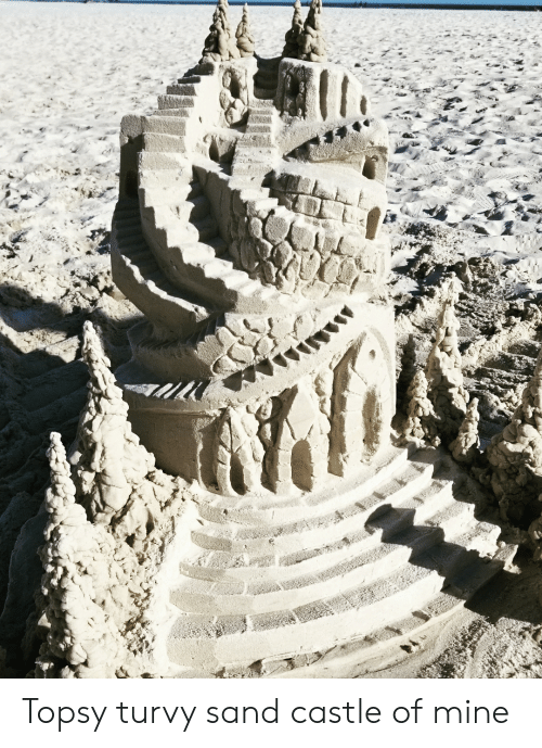 Castle, Mine, and Topsy: Topsy turvy sand castle of mine