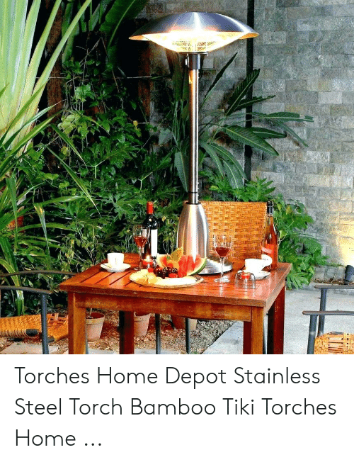 Torches Home Depot Stainless Steel Torch Bamboo Tiki Torches Home Home Meme On Awwmemes Com