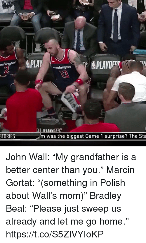 """John Wall, Sports, and Game: TORIES  m was the biggest Game 1 surprise? The Sta John Wall: """"My grandfather is a better center than you.""""  Marcin Gortat: """"(something in Polish about Wall's mom)""""  Bradley Beal: """"Please just sweep us already and let me go home."""" https://t.co/S5ZlVYIoKP"""