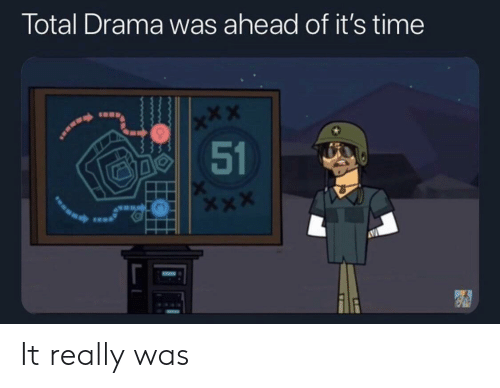 drama: Total Drama was ahead of it's time  x*X  51 It really was