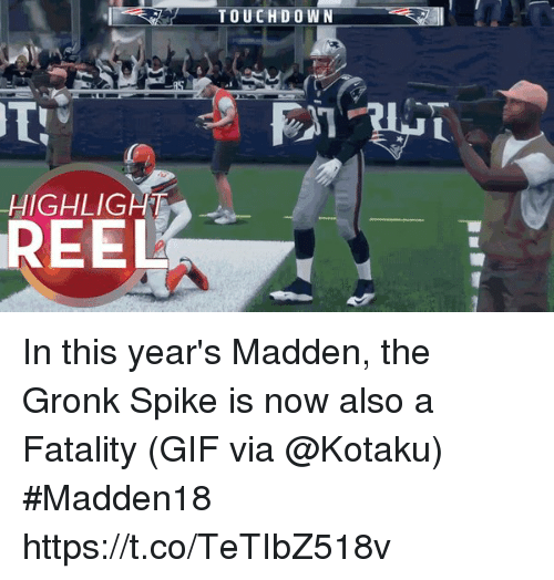 Gif, Sports, and Highlight Reel: TOUCHD O WN  8  HIGHLIGHT  REEL In this year's Madden, the Gronk Spike is now also a Fatality  (GIF via @Kotaku) #Madden18  https://t.co/TeTIbZ518v