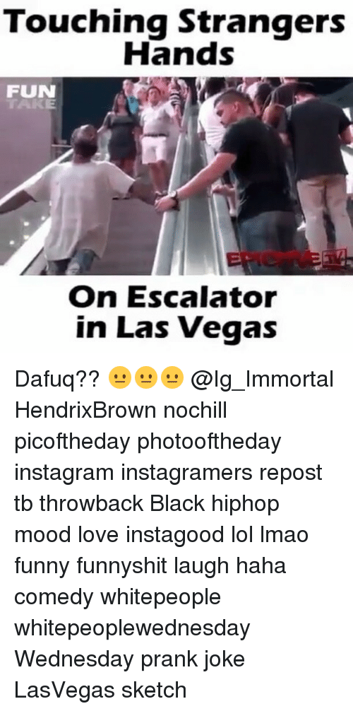Lmao Funny: Touching Strangers  Hands  FUN  On Escalator  in Las Vegas Dafuq?? 😐😐😐 @Ig_Immortal HendrixBrown nochill picoftheday photooftheday instagram instagramers repost tb throwback Black hiphop mood love instagood lol lmao funny funnyshit laugh haha comedy whitepeople whitepeoplewednesday Wednesday prank joke LasVegas sketch