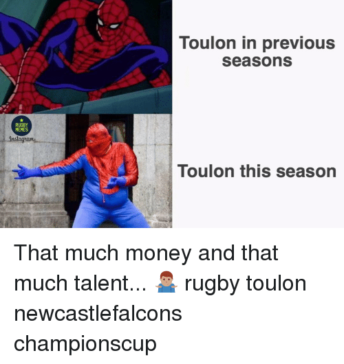 Memes, Money, and Rugby: Toulon in previous  seasons  RUGBY  MEMES  ns  Toulon this season That much money and that much talent... 🤷🏽♂️ rugby toulon newcastlefalcons championscup