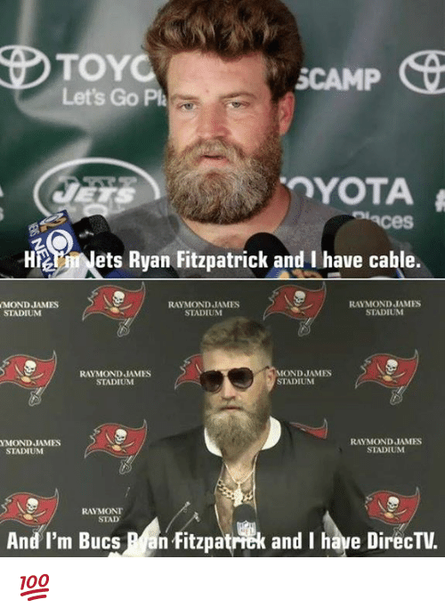 Fitzpatrick: TOYC  Let's Go Pa  SCAMP  HNets Ryan Fitzpatrick and I have cable.  MOND JAMES  STADIUM  RAYMOND JAMIES  STADIUM  RAYMOND JAMES  STADIUM  RAYMOND JAMES  STADIUM  MOND JAMES  STADIUM  YMOND JAMES  RAYMOND JAMES  STADIUM  STADIUM  RAYMONT  STAD  And I'm Bucs an Fitzpatrick and I have DirecTV.  fitzpatrik and I have DirecTV 💯