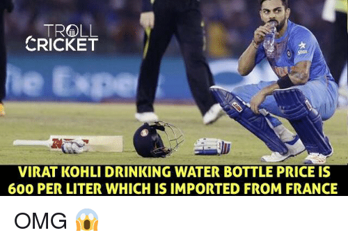 literate: TR&DLL  CRICKET  VIRAT KOHLI DRINKING WATER BOTTLE PRICE IS  600 PER LITER WHICHIS IMPORTED FROM FRANCE OMG 😱
