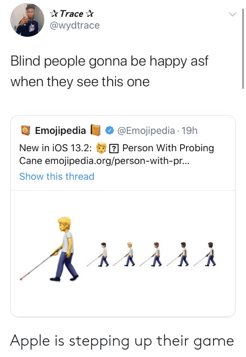 blind: Trace  @wydtrace  Blind people gonna be happy asf  when they see this one  Emojipedia  @Emojipedia 19h  Person With Probing  Cane emojipedia.org/person-with-pr...  New in iOS 13.2:  Show this thread Apple is stepping up their game