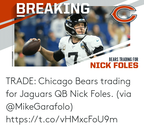 Chicago: TRADE: Chicago Bears trading for Jaguars QB Nick Foles. (via @MikeGarafolo) https://t.co/vHMxcFoU9m
