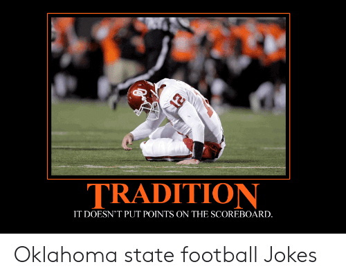 Tradition It Doesn T Put Points On The Scoreboard Oklahoma