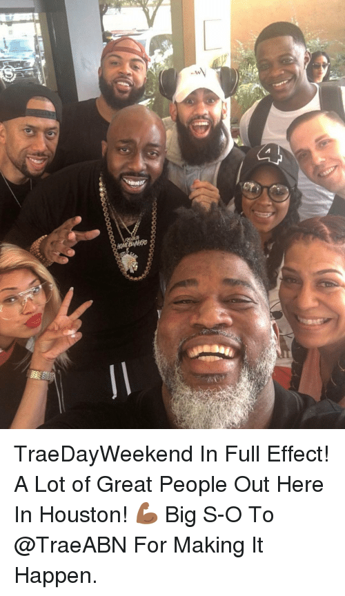 Memes, Houston, and 🤖: TraeDayWeekend In Full Effect! A Lot of Great People Out Here In Houston! 💪🏾 Big S-O To @TraeABN For Making It Happen.