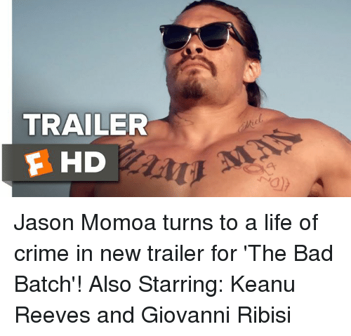 keanu reeve: TRAILER  E HD Jason Momoa turns to a life of crime in new trailer for 'The Bad Batch'! Also Starring: Keanu Reeves and Giovanni Ribisi