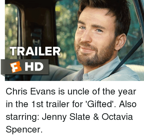 octavia: TRAILER  F HD Chris Evans is uncle of the year in the 1st trailer for 'Gifted'.   Also starring: Jenny Slate & Octavia Spencer.