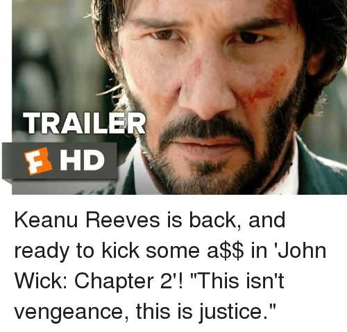 "keanu reeve: TRAILER  F HD Keanu Reeves is back, and ready to kick some a$$ in 'John Wick: Chapter 2'! ""This isn't vengeance, this is justice."""