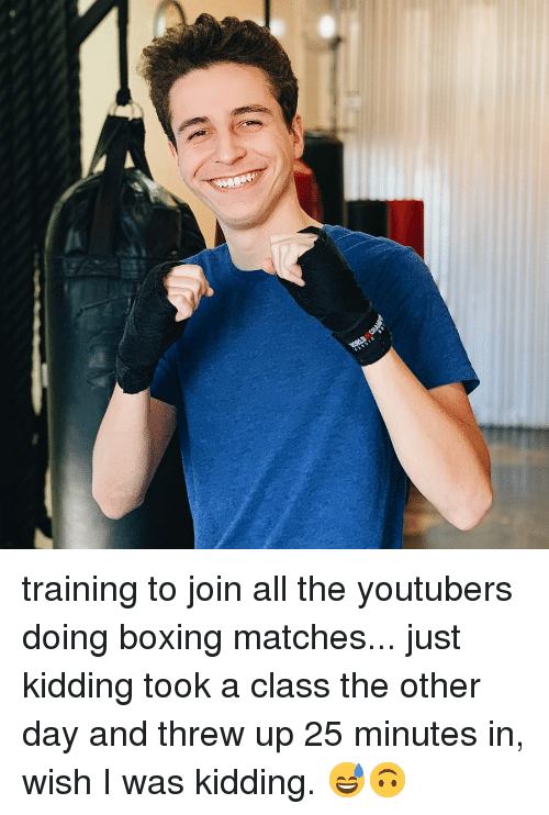 Boxing, Memes, and All The: training to join all the youtubers doing boxing matches... just kidding took a class the other day and threw up 25 minutes in, wish I was kidding. 😅🙃