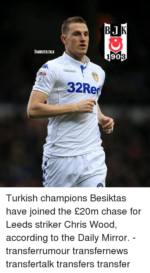 Chasee: TRANSFER.TALI  90  BET  32Rer Turkish champions Besiktas have joined the £20m chase for Leeds striker Chris Wood, according to the Daily Mirror. - transferrumour transfernews transfertalk transfers transfer
