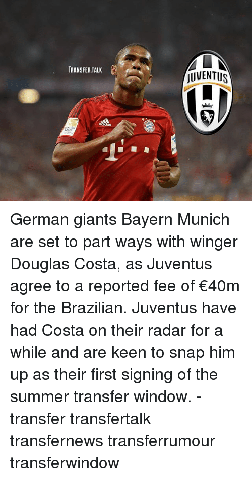 winger: TRANSFER TALK  AL  JUVENTUS German giants Bayern Munich are set to part ways with winger Douglas Costa, as Juventus agree to a reported fee of €40m for the Brazilian. Juventus have had Costa on their radar for a while and are keen to snap him up as their first signing of the summer transfer window. - transfer transfertalk transfernews transferrumour transferwindow