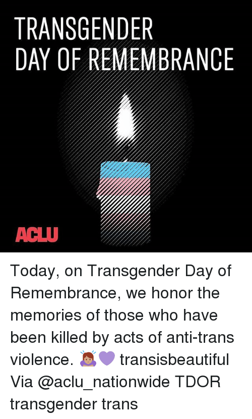Aclu: TRANSGENDER  DAY OF REMEMBRANCE  ACLU Today, on Transgender Day of Remembrance, we honor the memories of those who have been killed by acts of anti-trans violence. 🙇🏽‍♀️💜 transisbeautiful Via @aclu_nationwide TDOR transgender trans